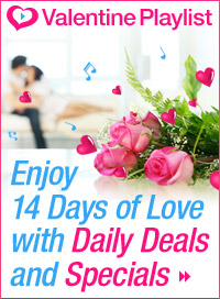 Valentine Playlist. Enjoy 14 Days of Love with Daily Deals and Specials
